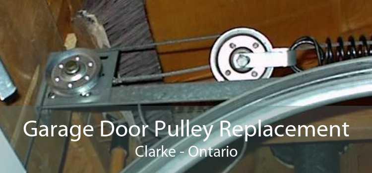 Garage Door Pulley Replacement Clarke - Ontario