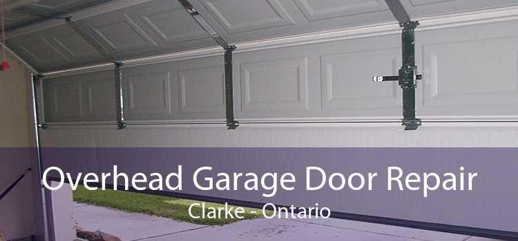 Overhead Garage Door Repair Clarke - Ontario