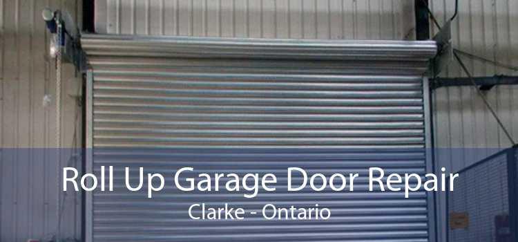 Roll Up Garage Door Repair Clarke - Ontario